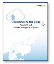Upgrading and Replacing Your EHR and Practice Management System